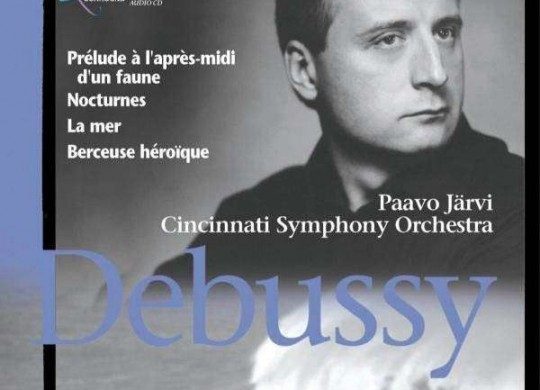 Cincinnati Symphony (Jarvi) – 'Debussy: Prelude а l'apres-midi d'un faune, Nocturnes, La Mer, Berceuse heroique'  An SACD review by Mark Jordan