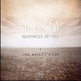 Michael Brecker – Nearness of You: The Ballad Book