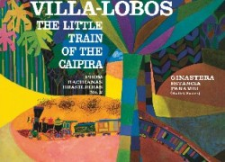 Villa-Lobos, The Little Train of the Caipira/Ginastera